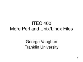 ITEC 400 More Perl and Unix/Linux Files