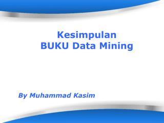 Kesimpulan BUKU Data Mining By Muhammad Kasim