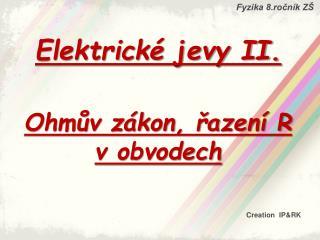 Elektrické jevy II. Ohmův zákon, řazení R  v obvodech