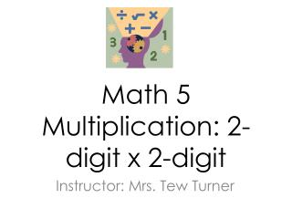Math 5 Multiplication: 2-digit  x  2-digit