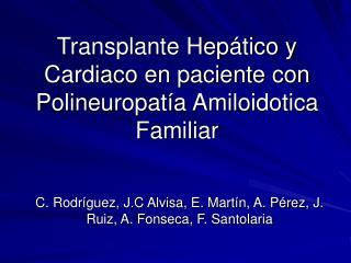 Transplante Hepático y Cardiaco en paciente con Polineuropatía Amiloidotica Familiar