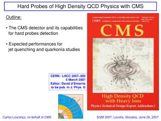 Outline:  The CMS detector and its capabilities   for hard probes detection