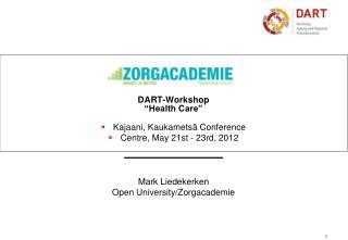 "DART-Workshop ""Health Care"" Kajaani , Kaukametsä Conference Centre, May 21st - 23rd, 2012"