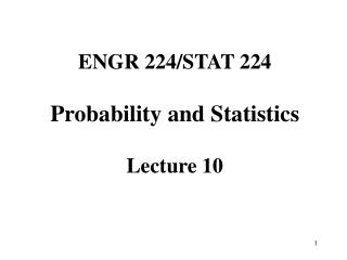 ENGR 224/STAT 224  Probability and Statistics Lecture 10