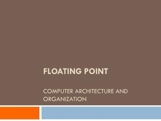 Floating Point Computer architecture and ORganization