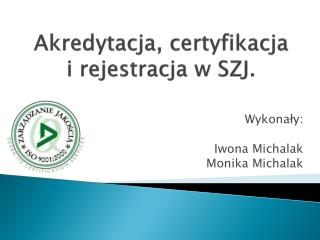 Akredytacja, certyfikacja i rejestracja w SZJ.