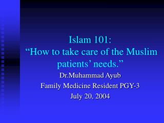 "Islam 101:   ""How to take care of the Muslim patients' needs."""