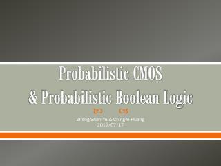 Probabilistic CMOS & Probabilistic Boolean Logic