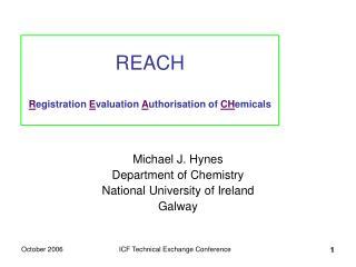 REACH R egistration E valuation A uthorisation of CH emicals