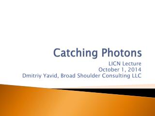 Catching Photons