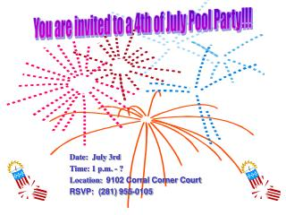 Date: July 3rd Time: 1 p.m. - ? Location: 9102 Corral Corner Court RSVP: (281) 955-0105