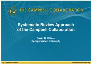 Systematic Review Approach of the Campbell Collaboration David B. Wilson George Mason University