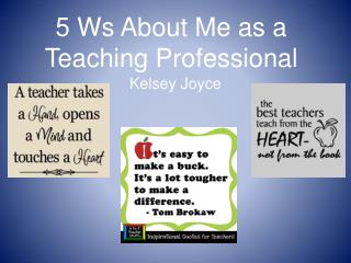 5 Ws About Me as a Teaching Professional