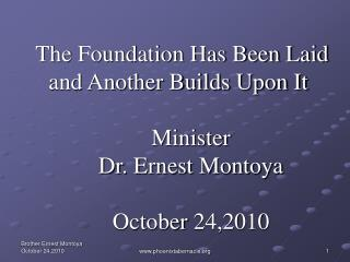 The Foundation Has Been Laid and Another Builds Upon It Minister Dr. Ernest Montoya