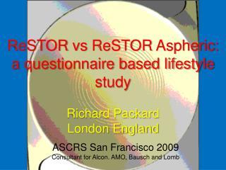 ReSTOR vs ReSTOR Aspheric: a questionnaire based lifestyle study Richard Packard London England