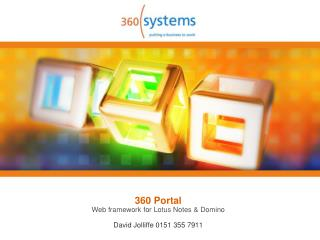 360 Portal Web framework for Lotus Notes & Domino David Jolliffe 0151 355 7911
