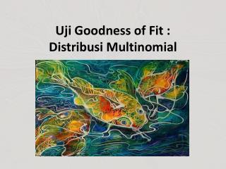 Uji Goodness of Fit : Distribusi Multinomial