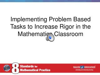 Implementing Problem Based Tasks to Increase Rigor in the Mathematics Classroom