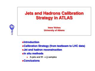 Jets and Hadrons Calibration Strategy in ATLAS Ir e ne Vichou University of Athens