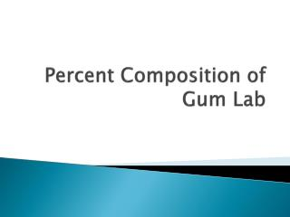 Percent Composition of Gum Lab