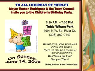5:30 P.M. – 7:00 P.M. Tobie Wilson Park 7901 N.W. So. River Dr. (305) 887-0140