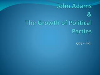 John Adams & The Growth of Political Parties