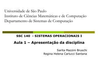 SSC 140 - SISTEMAS OPERACIONAIS I Aula 1 – Apresentação da disciplina Sarita Mazzini Bruschi