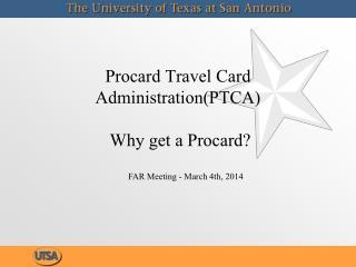 Procard Travel Card Administration (PTCA) Why get a Procard?