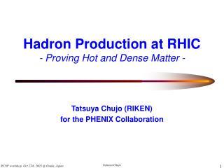 Hadron Production at RHIC - Proving Hot and Dense Matter -