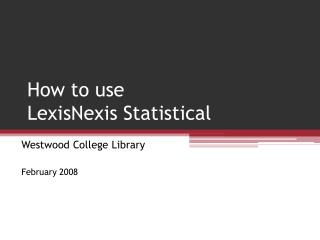 How to use LexisNexis Statistical