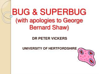BUG & SUPERBUG (with apologies to George Bernard Shaw)