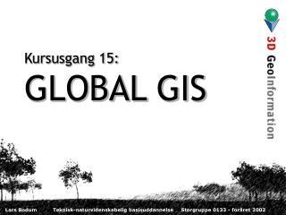 Kursusgang 15: GLOBAL GIS