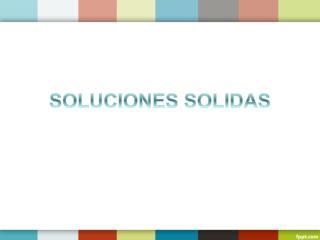 SOLUCIONES SOLIDAS
