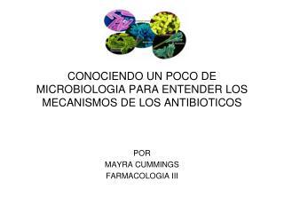 CONOCIENDO UN POCO DE MICROBIOLOGIA PARA ENTENDER LOS MECANISMOS DE LOS ANTIBIOTICOS