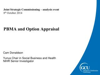Joint Strategic Commissioning – analysis event 8 th October 2014 PBMA and Option Appraisal
