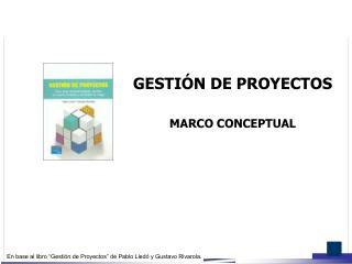 GESTIÓN DE PROYECTOS MARCO CONCEPTUAL