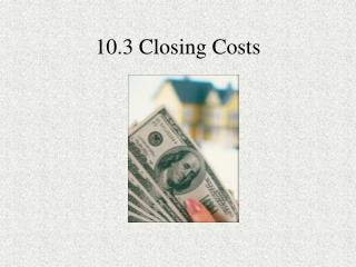 10.3 Closing Costs