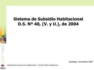 Sistema de Subsidio Habitacional D.S. Nº 40, (V. y U.), de 2004
