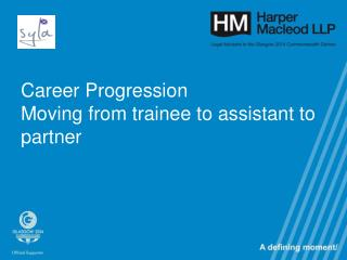 Career Progression Moving from trainee to assistant to partner