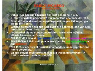 PABLO PICASSO BREVE BIOGRAFIA Pablo Ruiz nacque a Malaga nel 1881 e morì nel 1973.