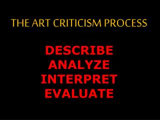 THE ART CRITICISM PROCESS DESCRIBE ANALYZE INTERPRET EVALUATE