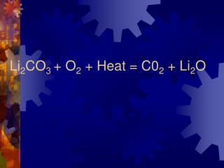 Li 2 CO 3 + O 2 + Heat = C0 2 + Li 2 O