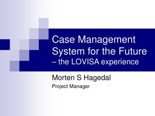 Case Management System for the Future – the LOVISA experience