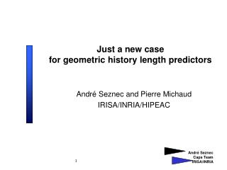 Just a new case  for geometric history length predictors