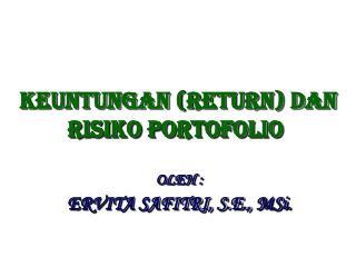 KEUNTUNGAN (RETURN) DAN RISIKO PORTOFOLIO