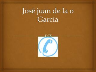 José juan de la o García