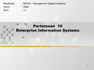 Pertemuan 16 Enterprise Information Systems