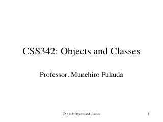 CSS342: Objects and Classes