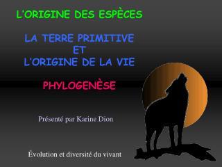 L 'ORIGINE DES ESPÈCES LA TERRE PRIMITIVE ET L'ORIGINE DE LA VIE PHYLOGEN ÈSE