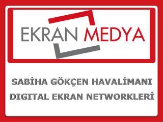 SABİHA GÖKÇEN HAVALİMANI DIGITAL EKRAN NETWORKLERİ